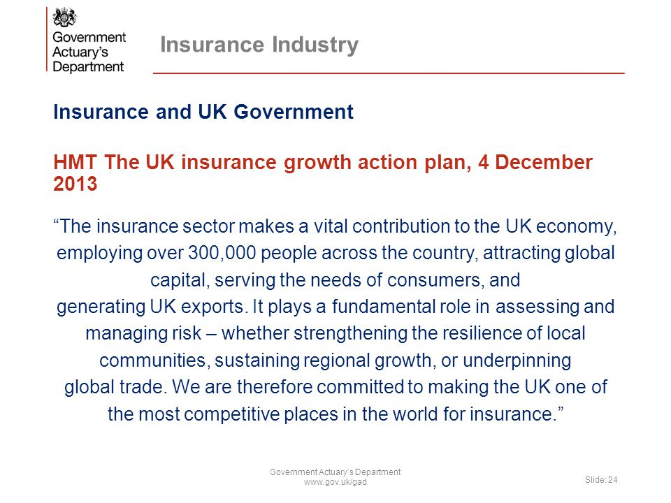 "Insurance Industry Insurance and UK Government HMT The UK insurance growth action plan, 4 December 2013 ""The insurance sector makes a vital contributi"