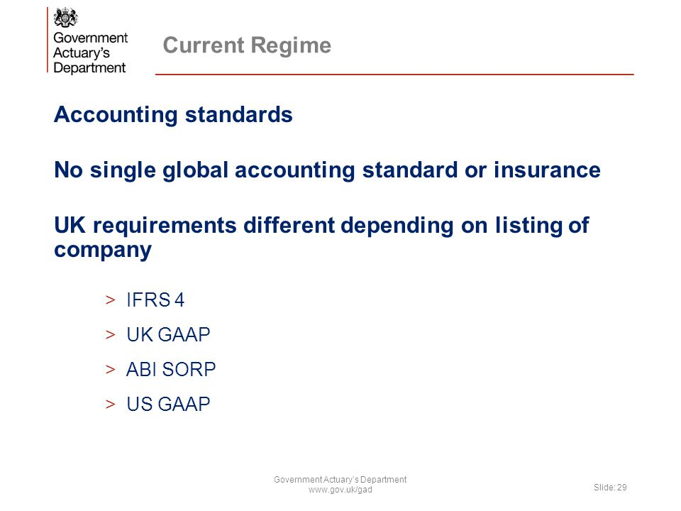 Current Regime Accounting standards No single global accounting standard or insurance UK requirements different depending on listing of company >IFRS