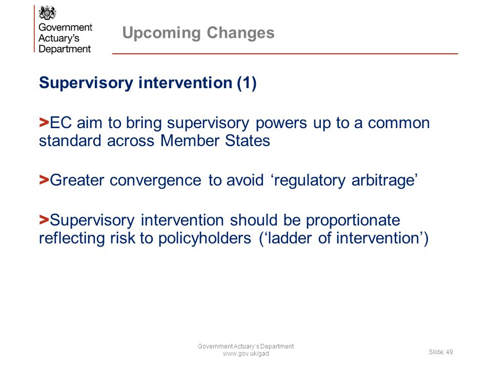 Upcoming Changes Supervisory intervention (1) > EC aim to bring supervisory powers up to a common standard across Member States > Greater convergence