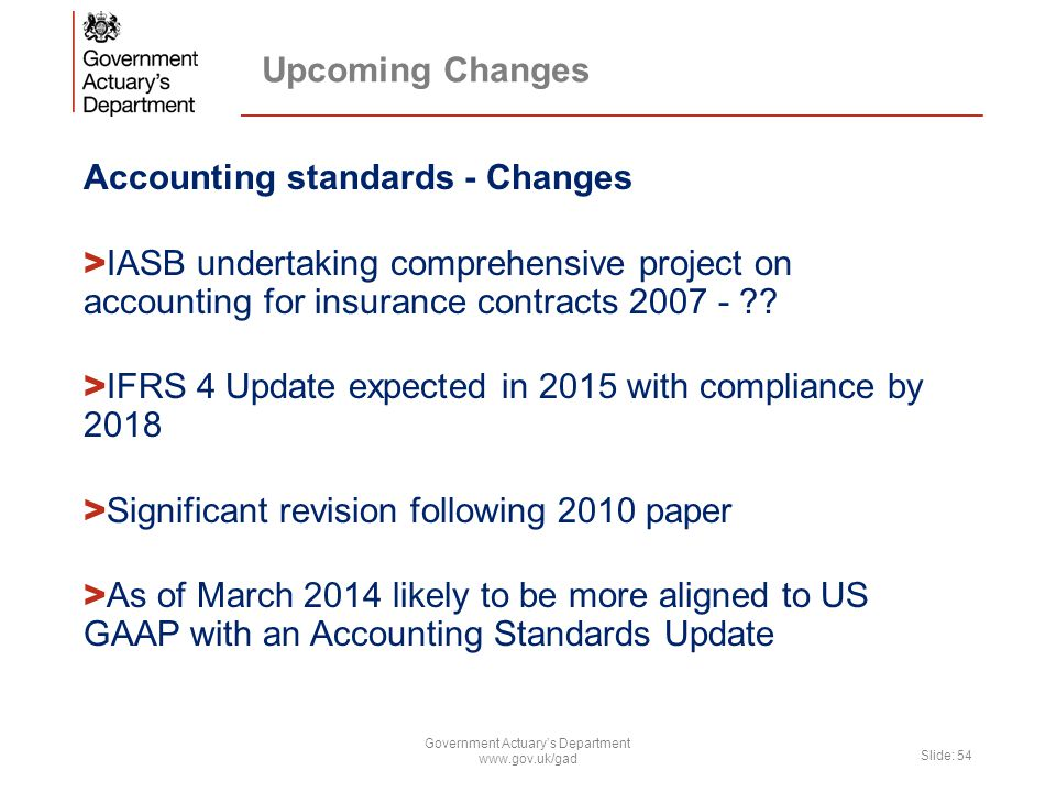 Upcoming Changes Accounting standards - Changes > IASB undertaking comprehensive project on accounting for insurance contracts 2007 - ?? > IFRS 4 Upda