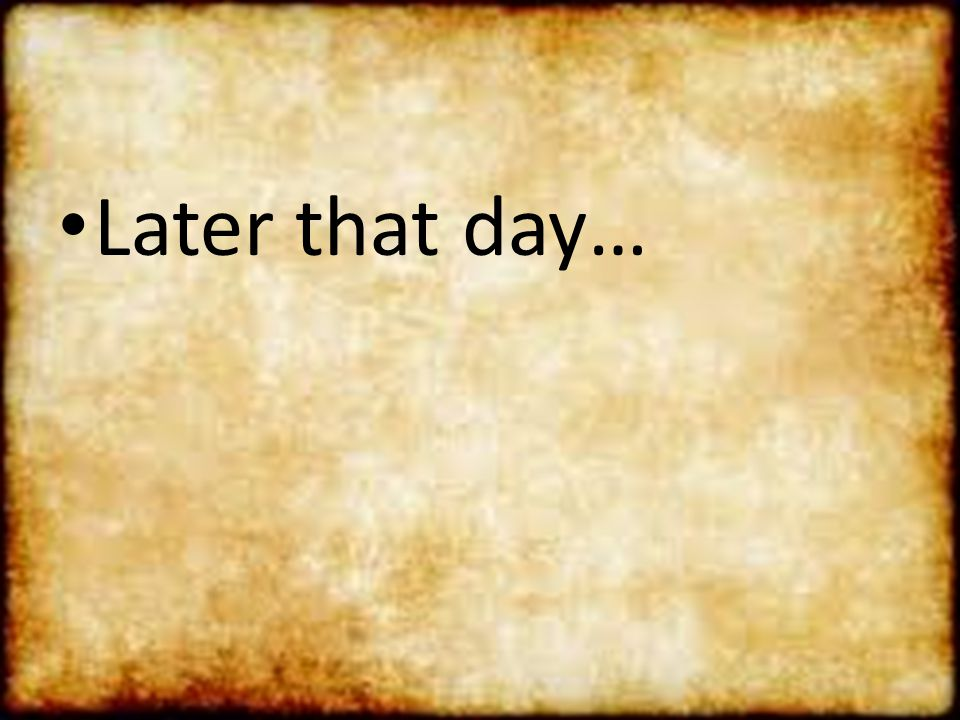 Later that day…