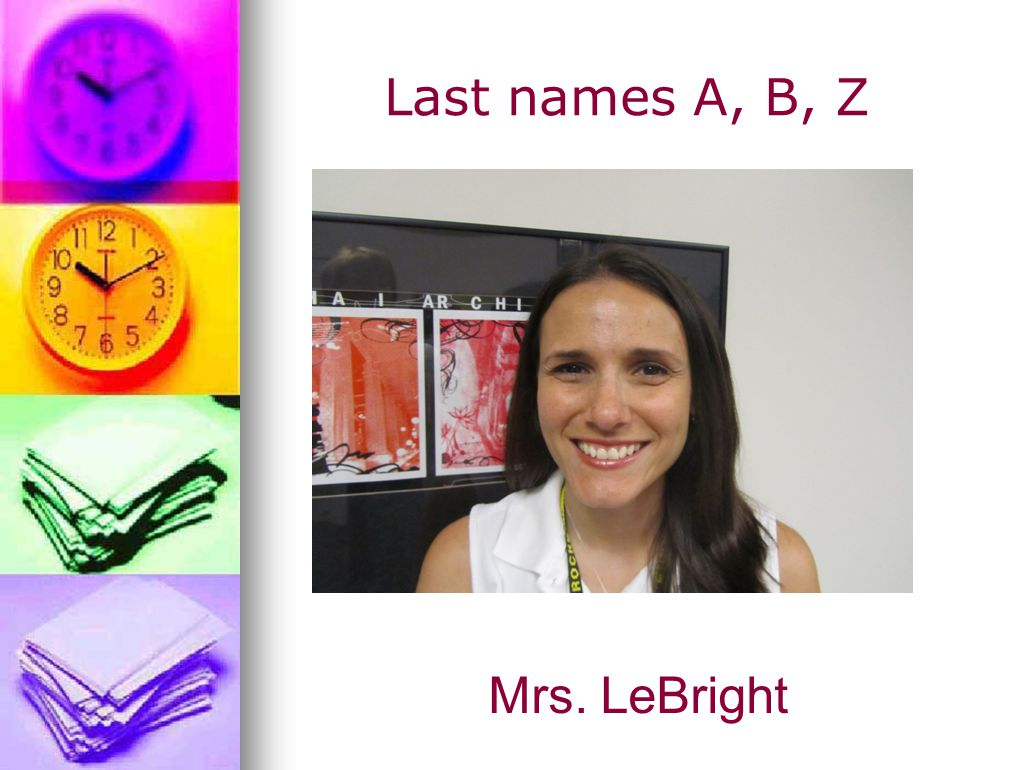 Last names A, B, Z Mrs. LeBright