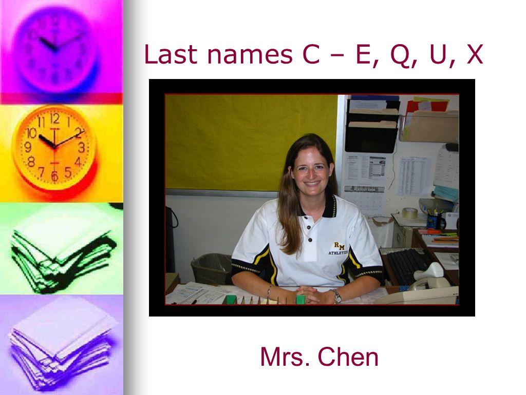 Last names C – E, Q, U, X Mrs. Chen