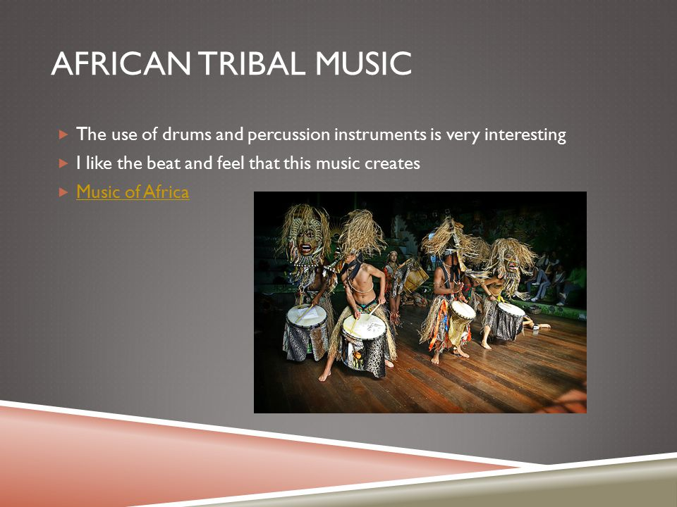 AFRICAN TRIBAL MUSIC  The use of drums and percussion instruments is very interesting  I like the beat and feel that this music creates  Music of A