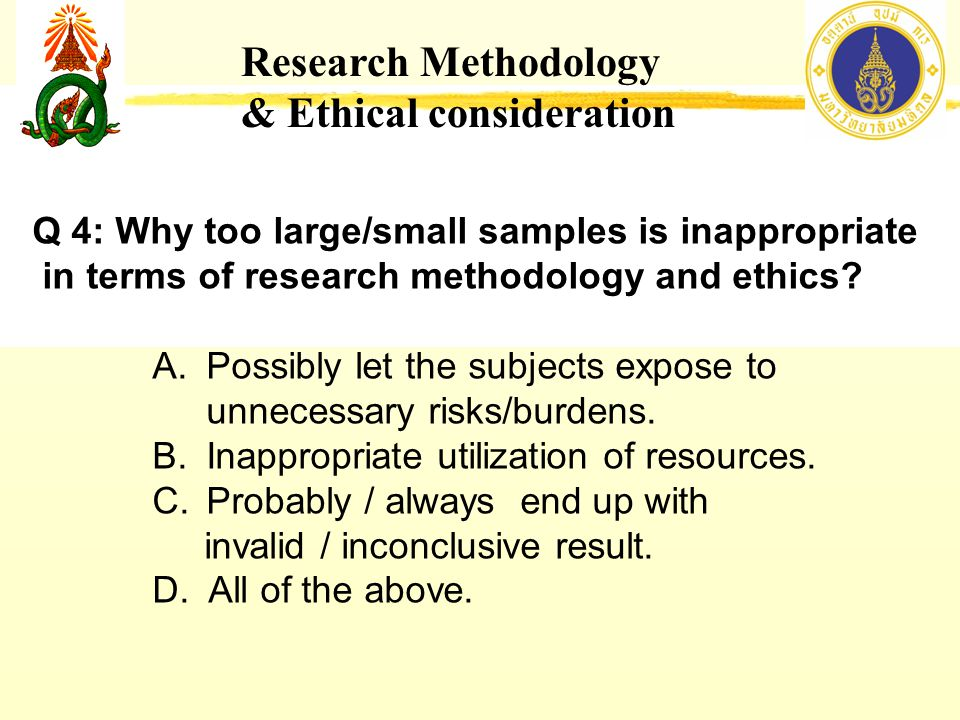 Research Methodology & Ethical consideration Q 4: Why too large/small samples is inappropriate in terms of research methodology and ethics.