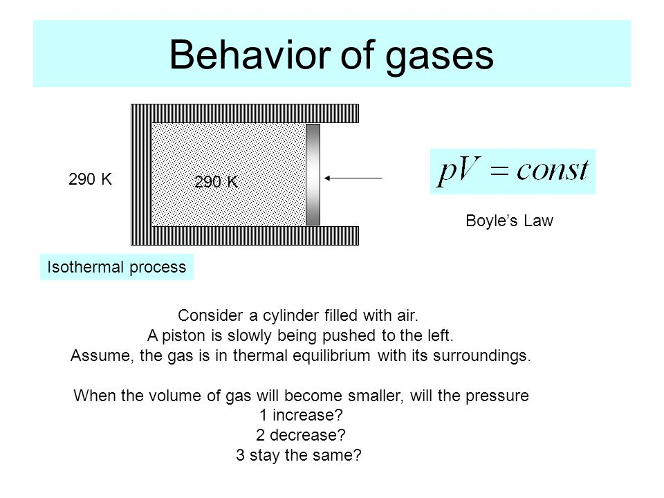 Behavior of gases Consider a cylinder filled with air.
