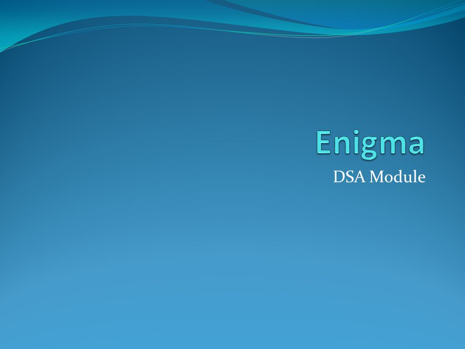 Outline What is Enigma Our Mission and Objectives Why Enigma Current model of operation Scaling up operation Future model of operation Benefits and Returns to DSA DSA Target and Rewards Enigma Confidential