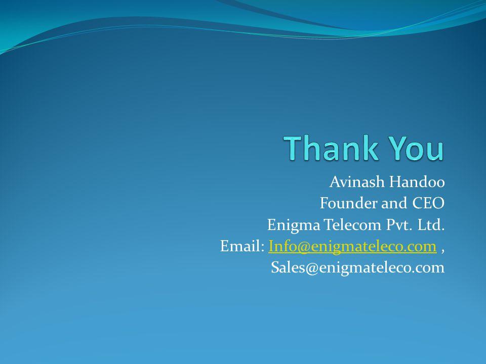 Avinash Handoo Founder and CEO Enigma Telecom Pvt. Ltd. Email: Info@enigmateleco.com,Info@enigmateleco.com Sales@enigmateleco.com