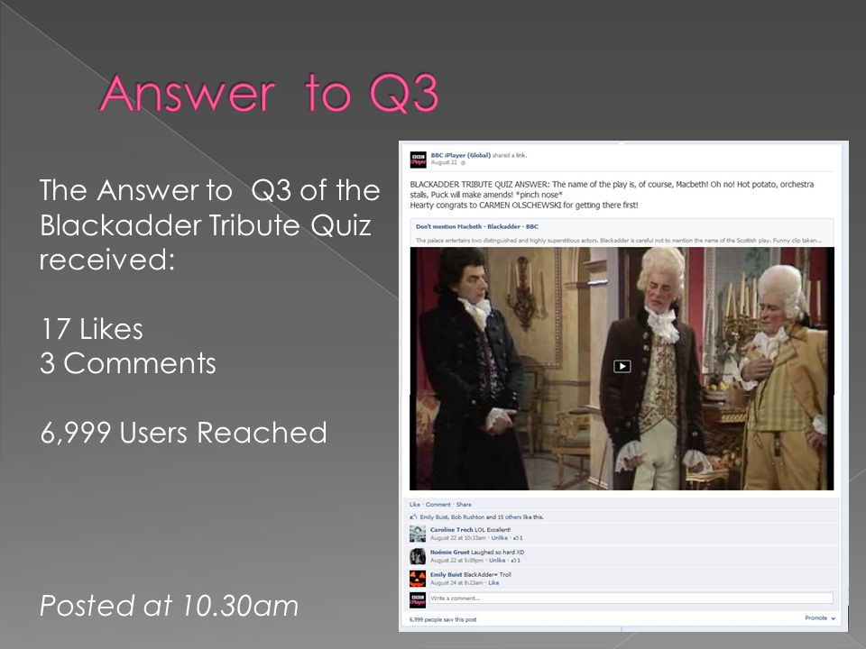 The Answer to Q3 of the Blackadder Tribute Quiz received: 17 Likes 3 Comments 6,999 Users Reached Posted at 10.30am