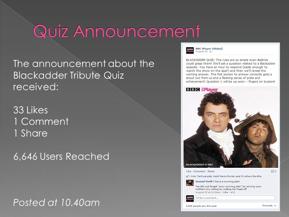 The announcement about the Blackadder Tribute Quiz received: 33 Likes 1 Comment 1 Share 6,646 Users Reached Posted at 10.40am