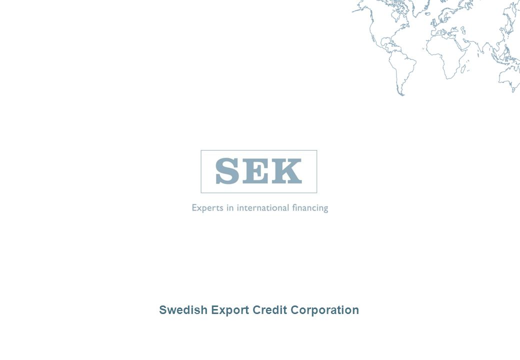 12 SEK in short Export finance Administers the state-supported export credit system, the S-system, on behalf of the government Corporate lending Project finance Customer finance Trade finance Our offer is available in all major currencies and selected local currencies 12