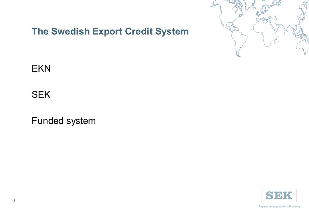 6 The Swedish Export Credit System EKN SEK Funded system