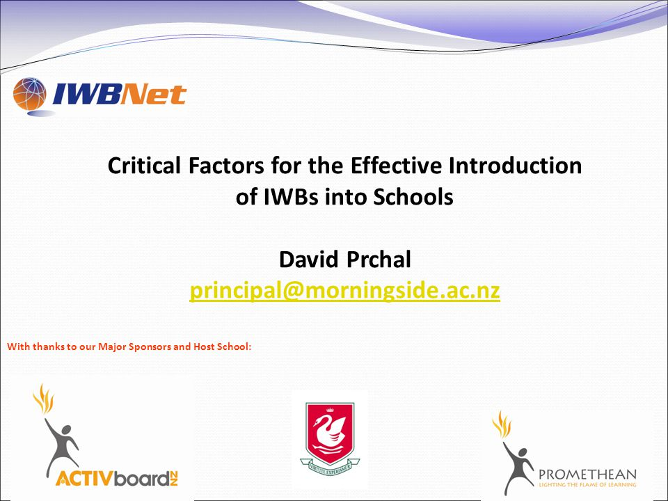 Critical Factors for the Effective Introduction of IWBs into Schools David Prchal With thanks to our Major Sponsors and Host School: