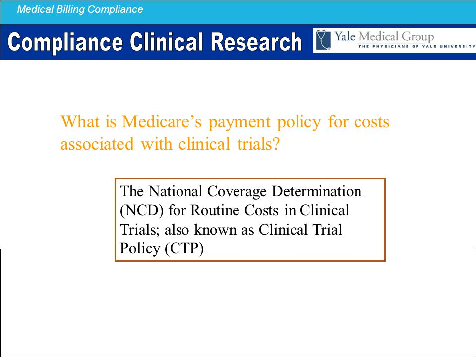 Medical Billing Compliance What is Medicare's payment policy for costs associated with clinical trials? The National Coverage Determination (NCD) for