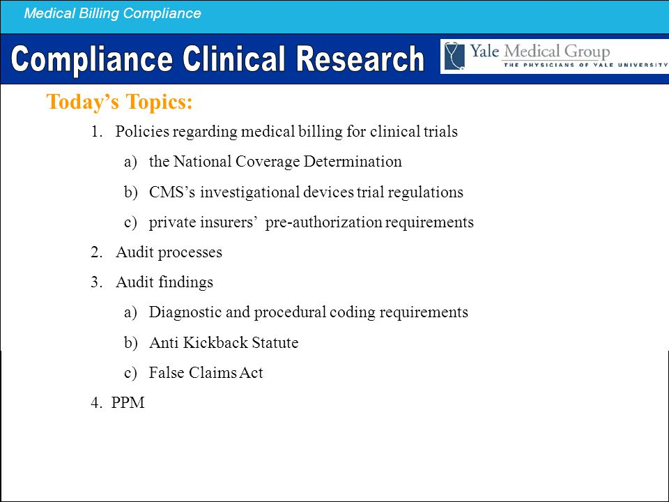 Medical Billing Compliance 1.Policies regarding medical billing for clinical trials a)the National Coverage Determination b)CMS's investigational devi