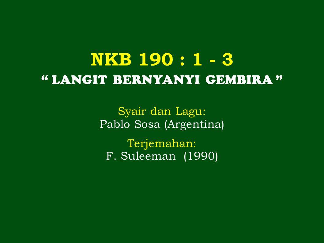 NKB 190 : 1 - 3 LANGIT BERNYANYI GEMBIRA Syair dan Lagu: Pablo Sosa (Argentina) Terjemahan: F.