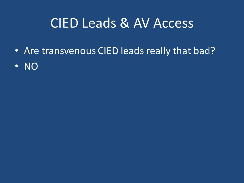 CIED Leads & AV Access Are transvenous CIED leads really that bad NO