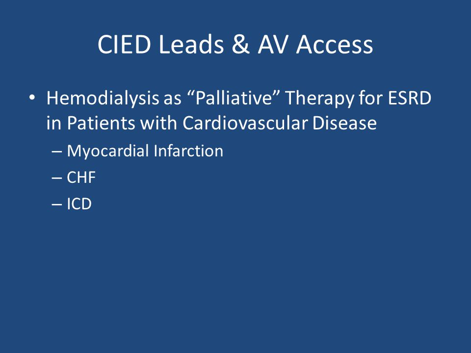 """CIED Leads & AV Access Hemodialysis as """"Palliative"""" Therapy for ESRD in Patients with Cardiovascular Disease – Myocardial Infarction – CHF – ICD"""