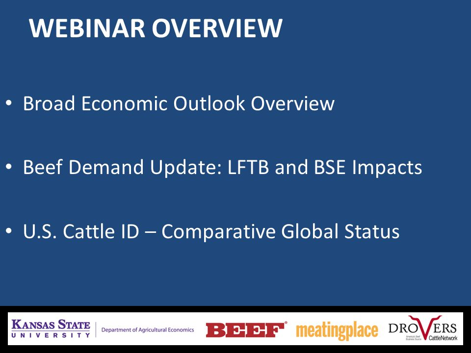 WEBINAR OVERVIEW Broad Economic Outlook Overview Beef Demand Update: LFTB and BSE Impacts U.S.