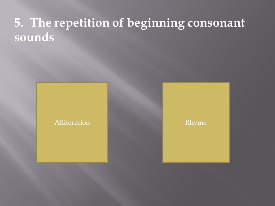 AlliterationRhyme 5. The repetition of beginning consonant sounds