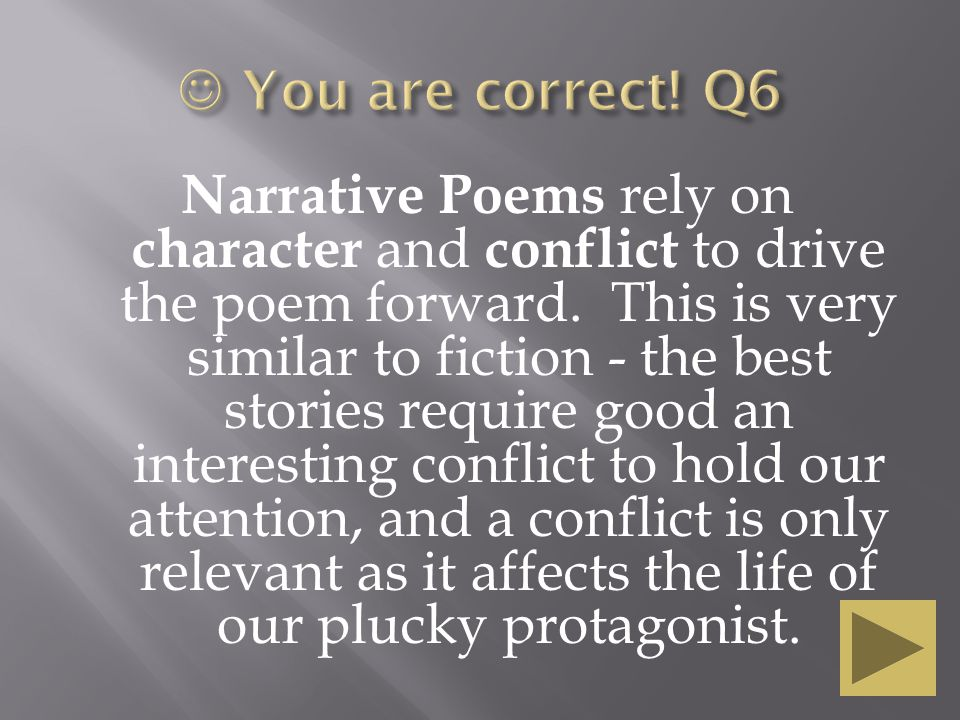 Narrative Poems rely on character and conflict to drive the poem forward.