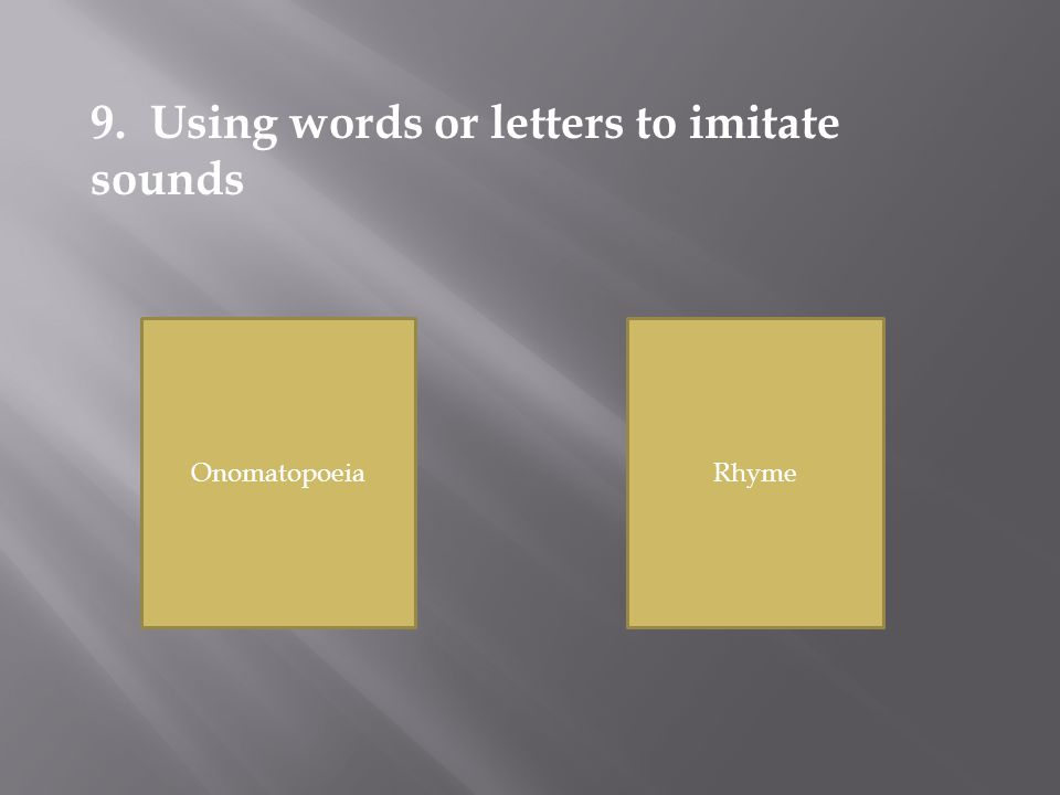 OnomatopoeiaRhyme 9. Using words or letters to imitate sounds