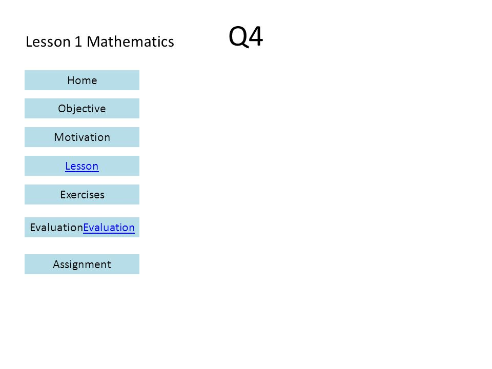 Lesson 1 Mathematics Home Objective Motivation Lesson ExercisesEvaluationEvaluation Assignment Q4