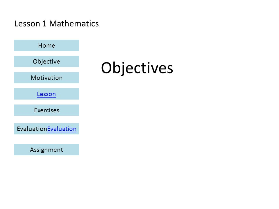 Lesson 1 Mathematics Home Objective Motivation Lesson ExercisesEvaluationEvaluation Assignment Objectives