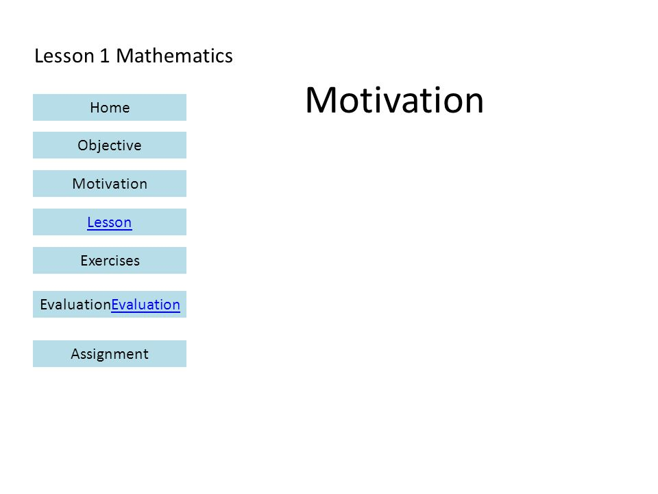 Lesson 1 Mathematics Home Objective Motivation Lesson ExercisesEvaluationEvaluation Assignment Motivation