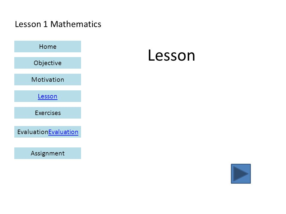 Lesson 1 Mathematics Home Objective Motivation Lesson ExercisesEvaluationEvaluation Assignment Lesson