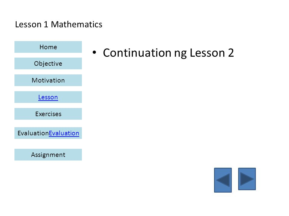 Lesson 1 Mathematics Home Objective Motivation Lesson ExercisesEvaluationEvaluation Assignment Continuation ng Lesson 2