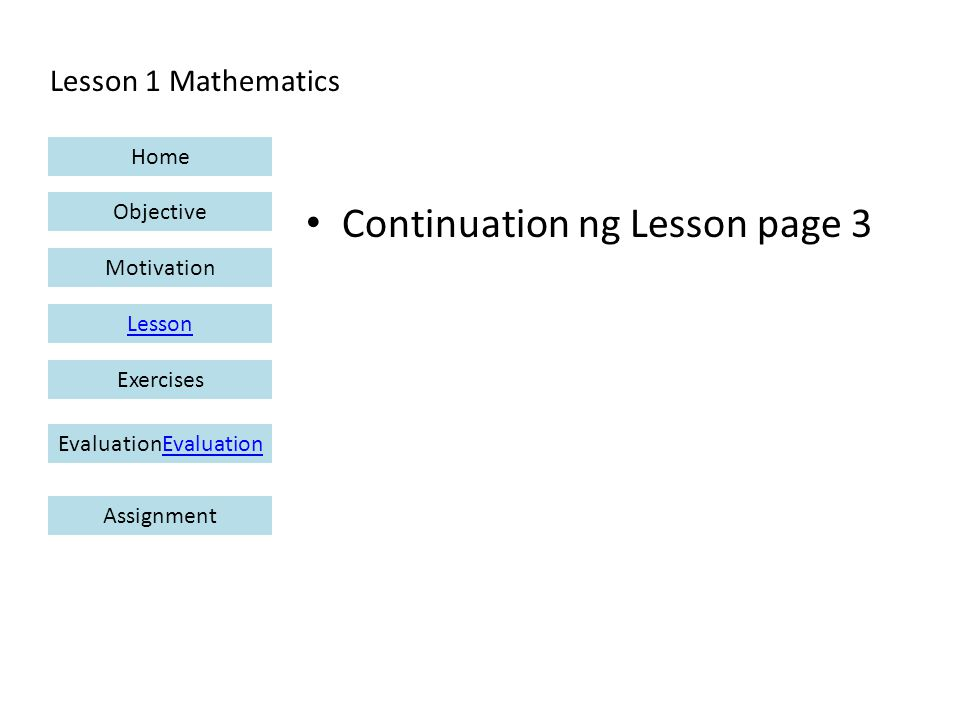 Lesson 1 Mathematics Home Objective Motivation Lesson ExercisesEvaluationEvaluation Assignment Continuation ng Lesson page 3