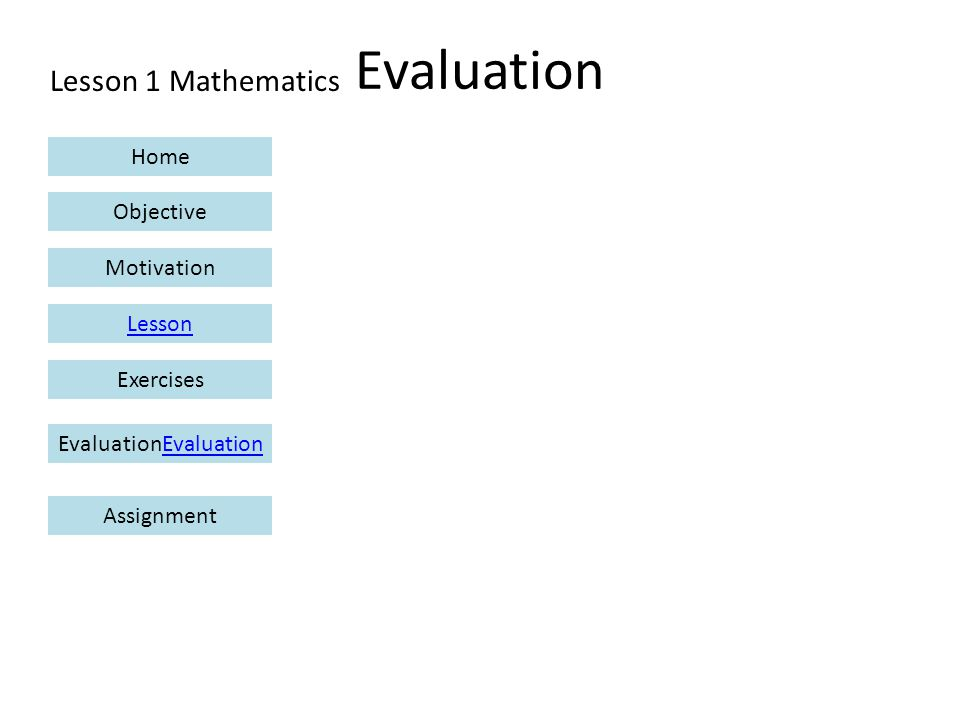 Lesson 1 Mathematics Home Objective Motivation Lesson ExercisesEvaluationEvaluation Assignment Evaluation