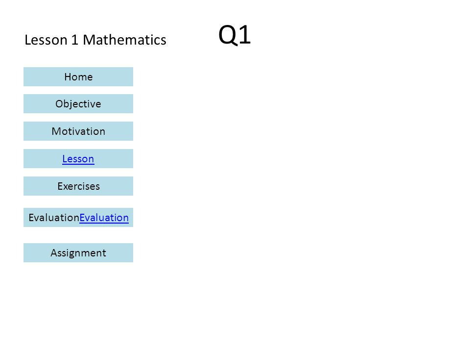 Lesson 1 Mathematics Home Objective Motivation Lesson ExercisesEvaluationEvaluation Assignment Q1