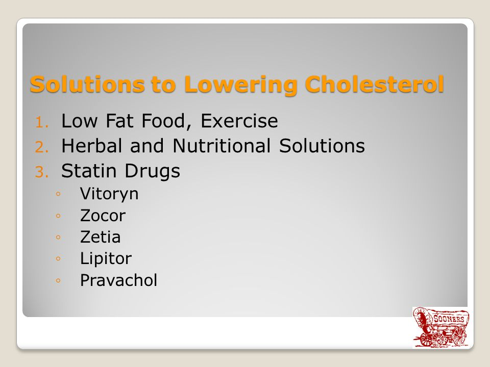 Solutions to Lowering Cholesterol 1.Low Fat Food, Exercise 2.