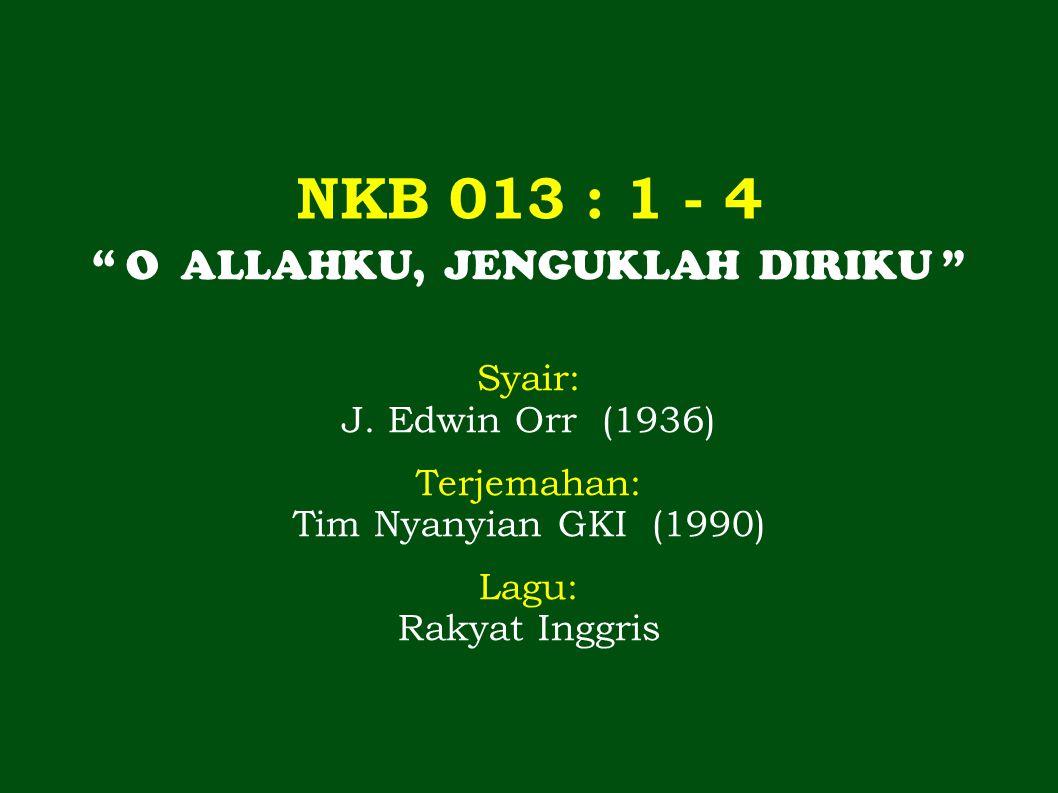 NKB 013 : 1 - 4 O ALLAHKU, JENGUKLAH DIRIKU Syair: J.
