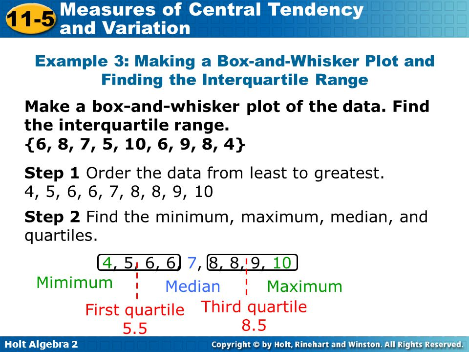 Holt Algebra 2 11-5 Measures of Central Tendency and Variation Example 3: Making a Box-and-Whisker Plot and Finding the Interquartile Range Make a box