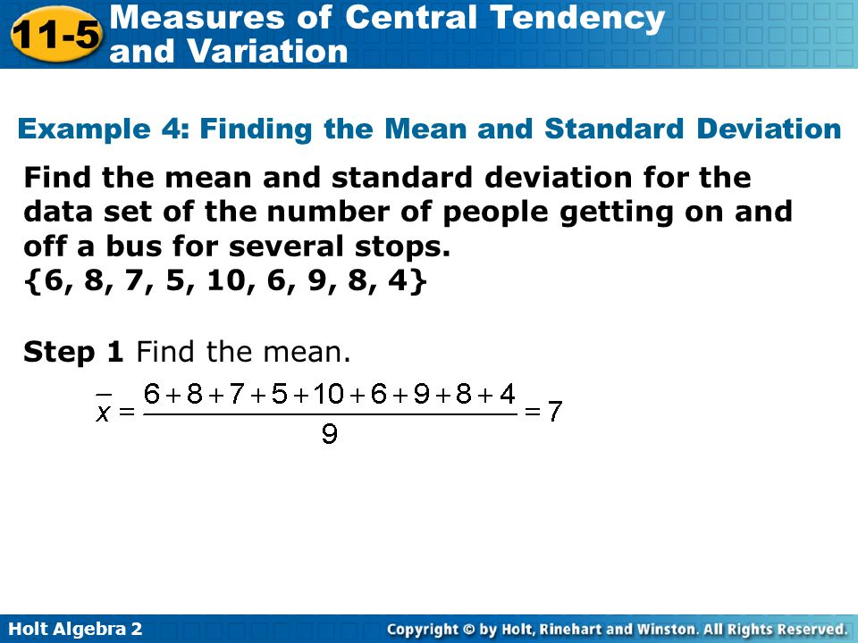 Holt Algebra 2 11-5 Measures of Central Tendency and Variation Example 4: Finding the Mean and Standard Deviation Find the mean and standard deviation