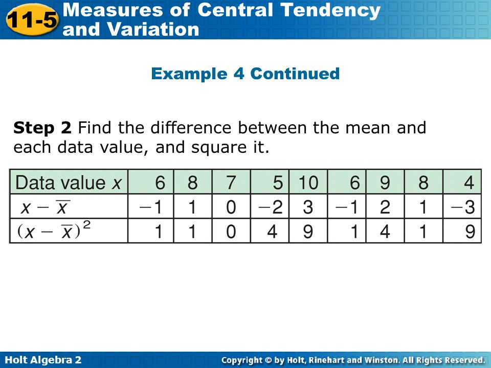 Holt Algebra 2 11-5 Measures of Central Tendency and Variation Example 4 Continued Step 2 Find the difference between the mean and each data value, an