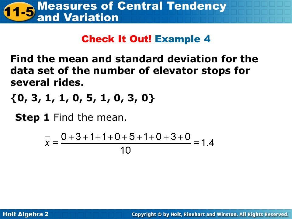 Holt Algebra 2 11-5 Measures of Central Tendency and Variation Check It Out! Example 4 Find the mean and standard deviation for the data set of the nu