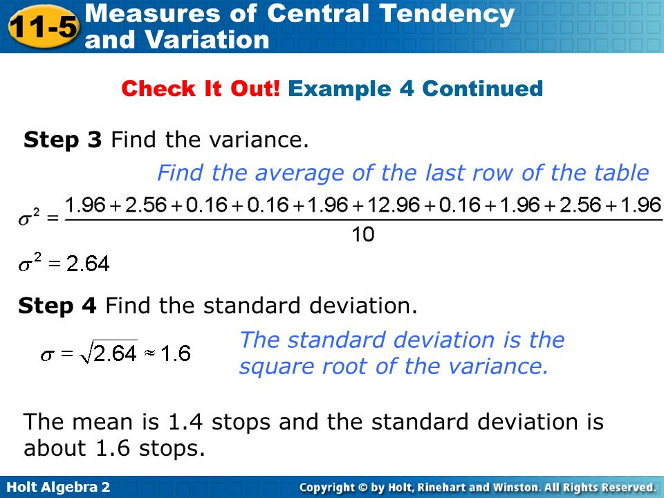 Holt Algebra 2 11-5 Measures of Central Tendency and Variation Check It Out! Example 4 Continued Step 3 Find the variance. Find the average of the las