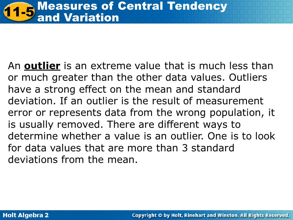 Holt Algebra 2 11-5 Measures of Central Tendency and Variation An outlier is an extreme value that is much less than or much greater than the other da