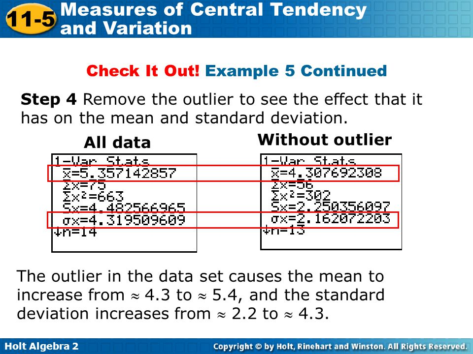 Holt Algebra 2 11-5 Measures of Central Tendency and Variation Check It Out! Example 5 Continued Step 4 Remove the outlier to see the effect that it h