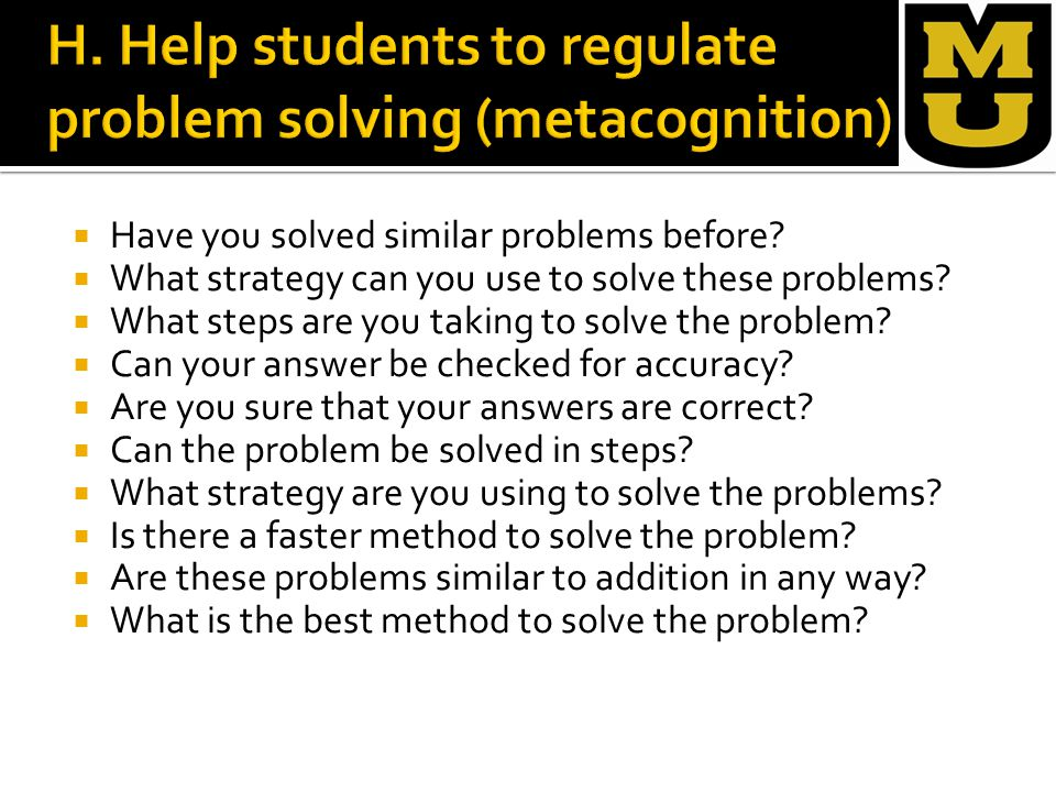  Have you solved similar problems before?  What strategy can you use to solve these problems?  What steps are you taking to solve the problem?  Ca
