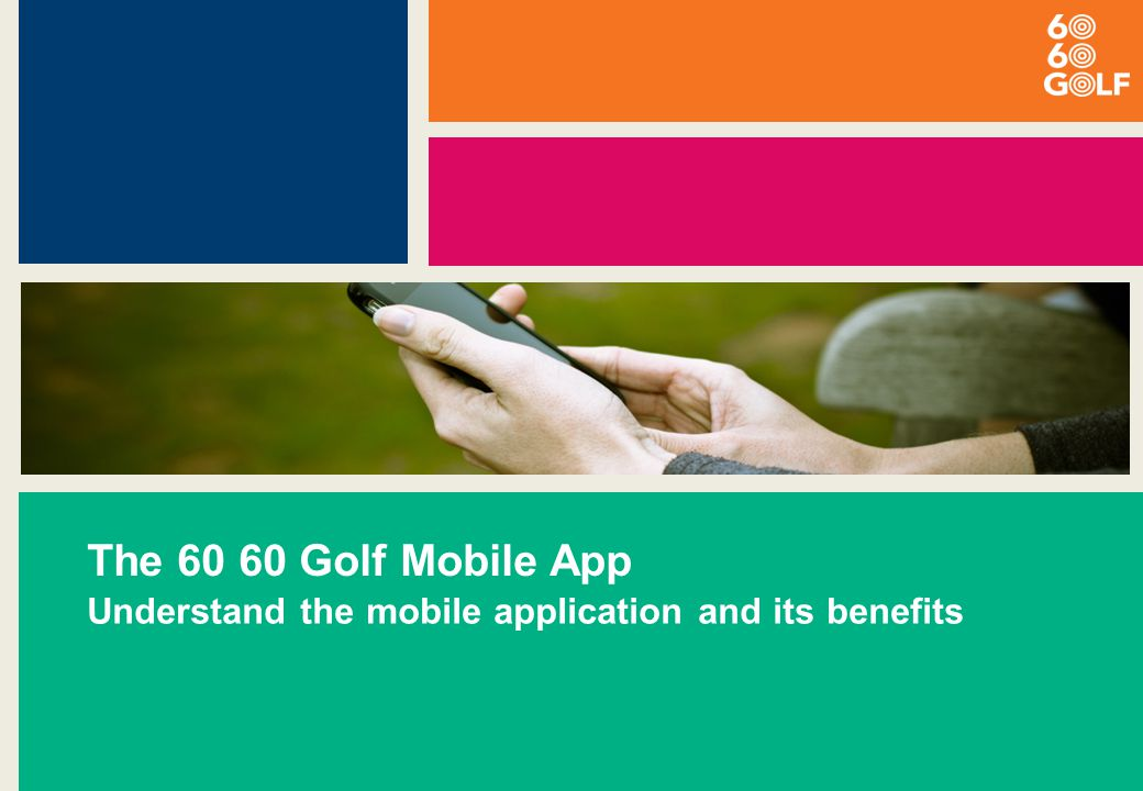 The 60 60 Golf Mobile App Understand the mobile application and its benefits