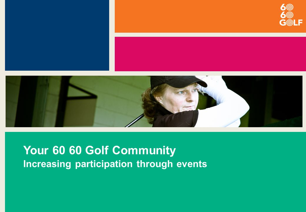 Your 60 60 Golf Community Increasing participation through events