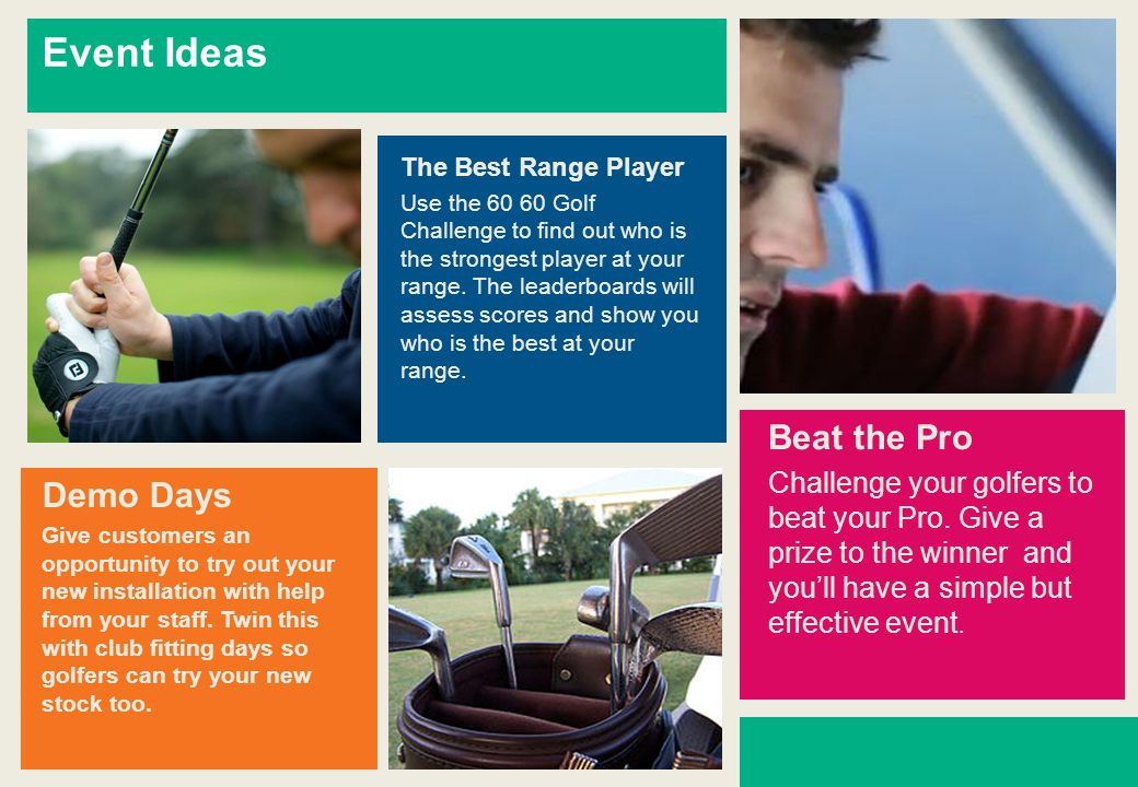 Event Ideas The Best Range Player Use the 60 60 Golf Challenge to find out who is the strongest player at your range.