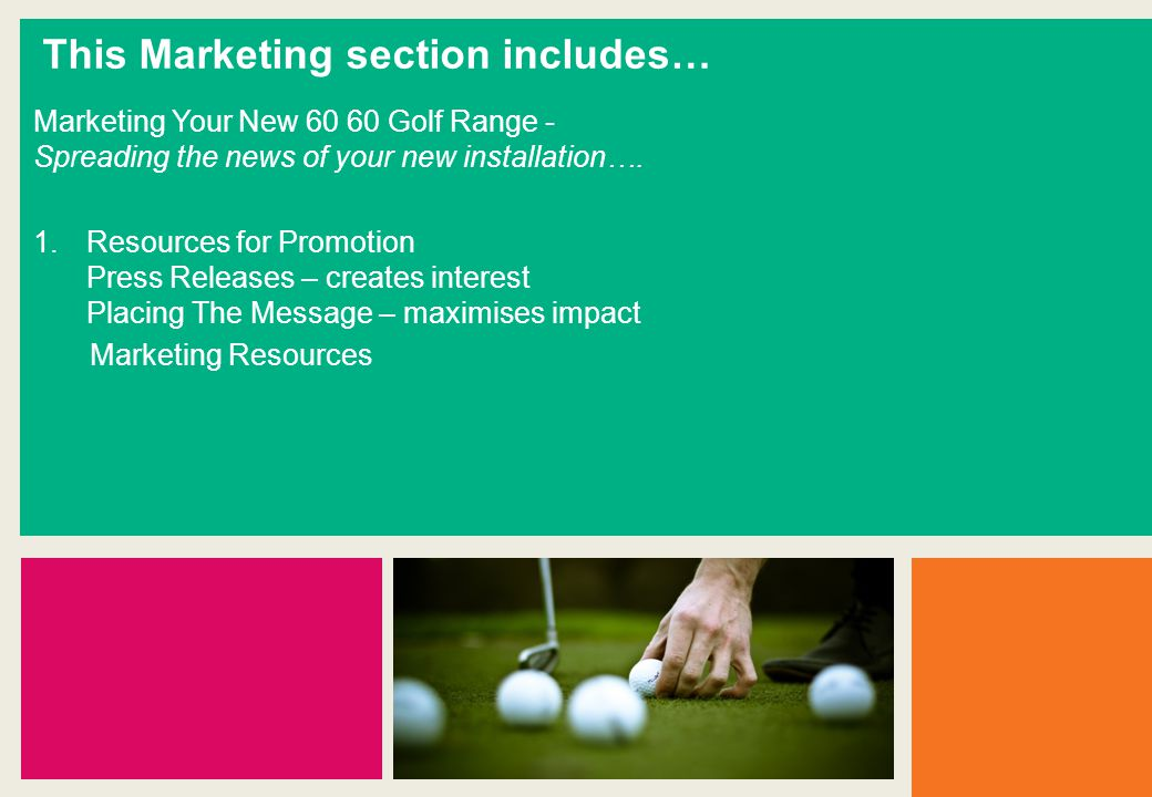 This Marketing section includes… Marketing Your New 60 60 Golf Range - Spreading the news of your new installation….