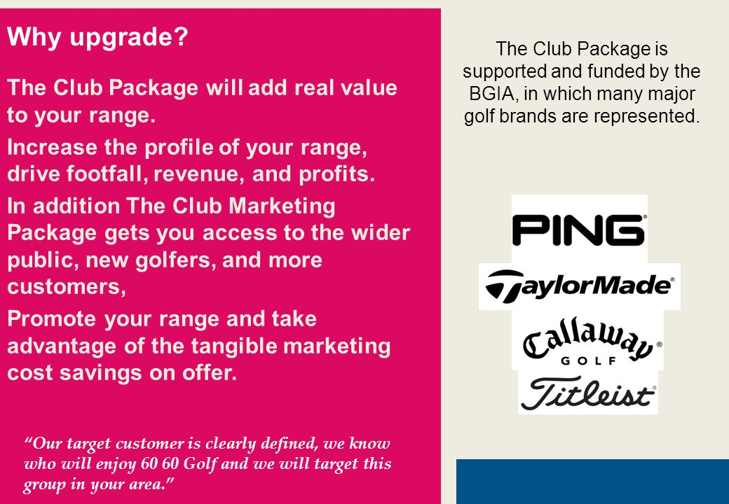The Club Package will add real value to your range.