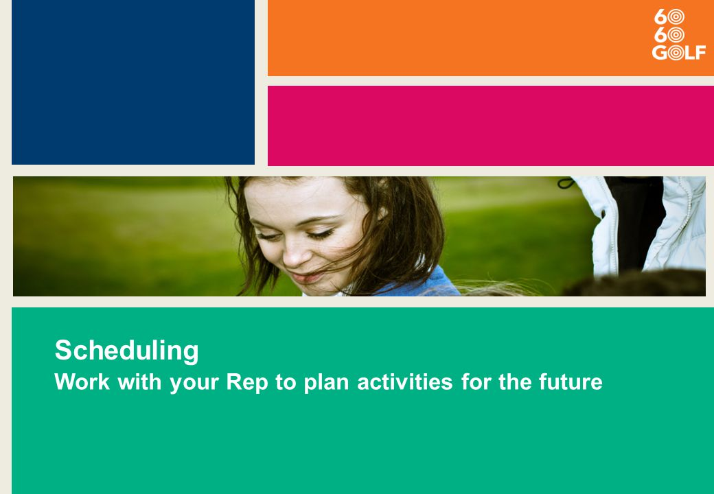 Scheduling Work with your Rep to plan activities for the future